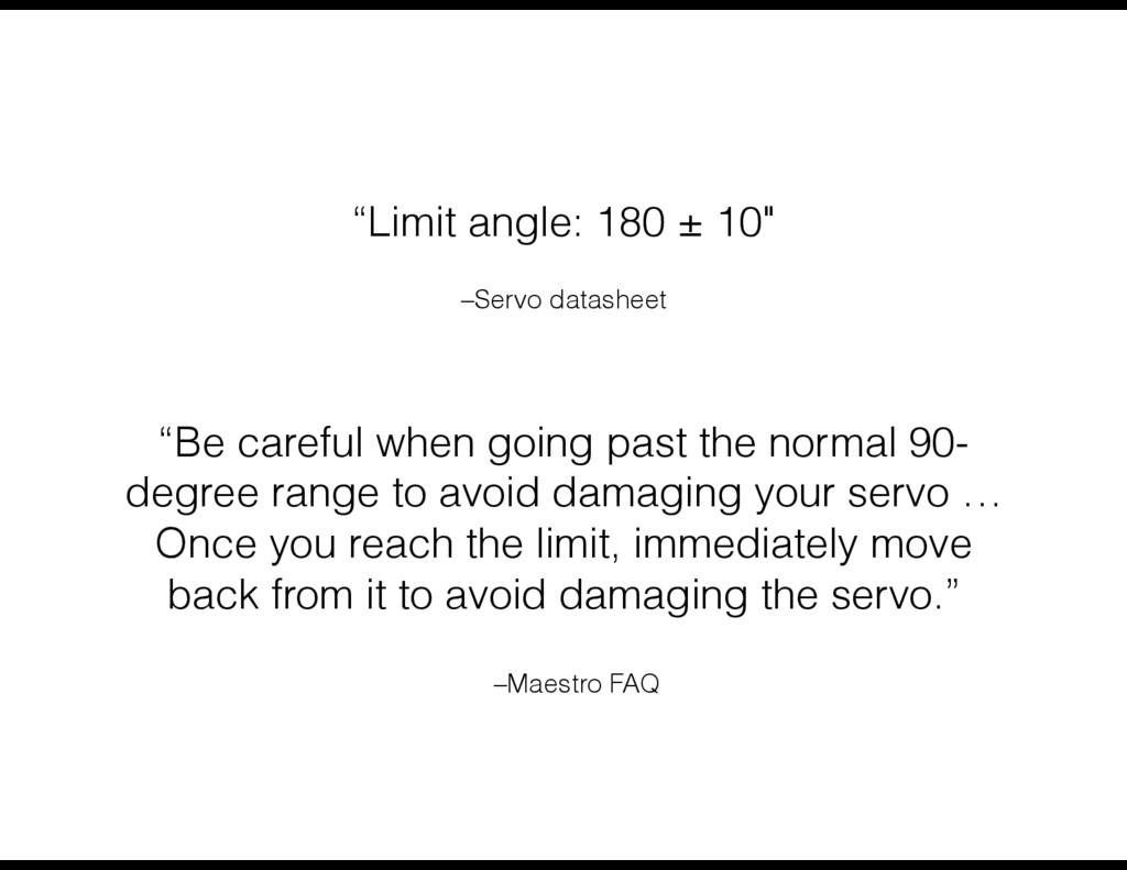 "–Servo datasheet ""Limit angle: 180 ± 10"" ""Be ca..."