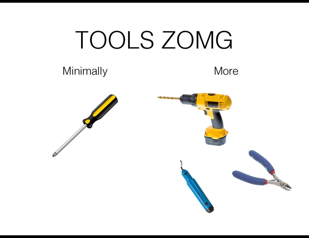 TOOLS ZOMG Minimally More