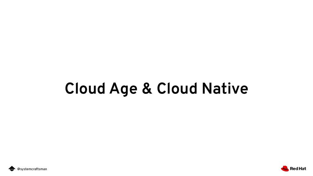 @systemcraftsman Cloud Age & Cloud Native