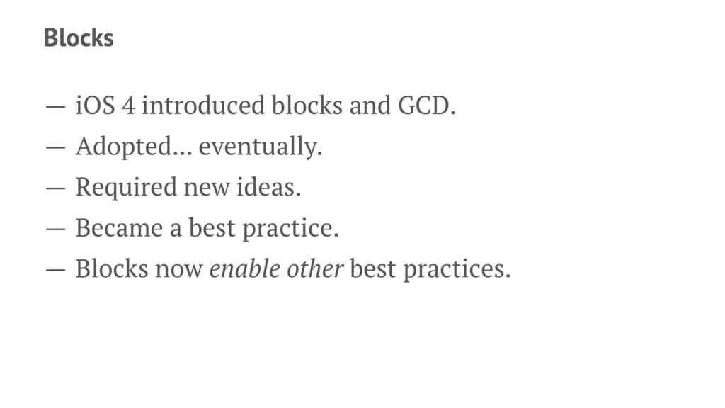 Blocks — iOS 4 introduced blocks and GCD. — Ado...