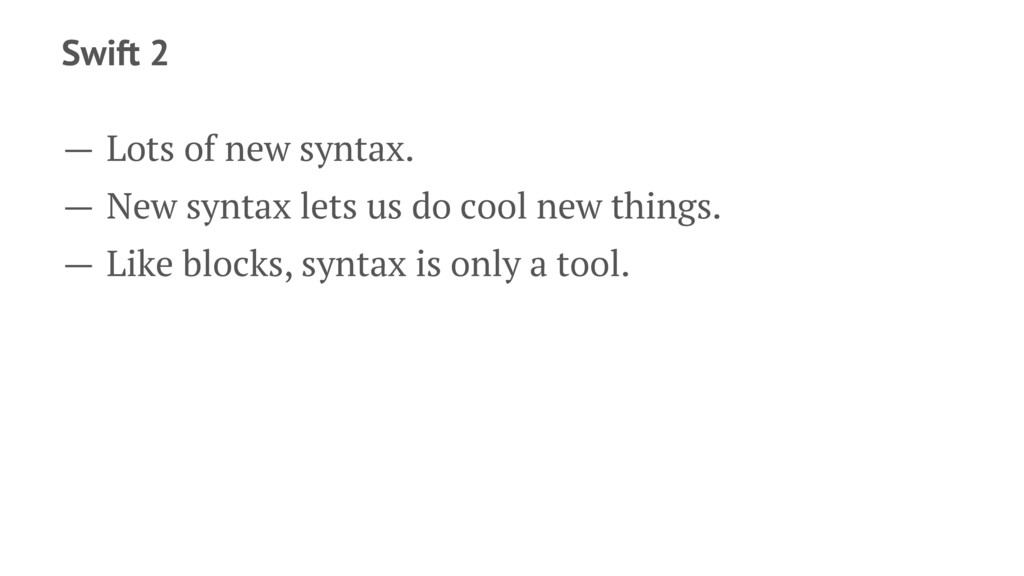 Swift 2 — Lots of new syntax. — New syntax lets...