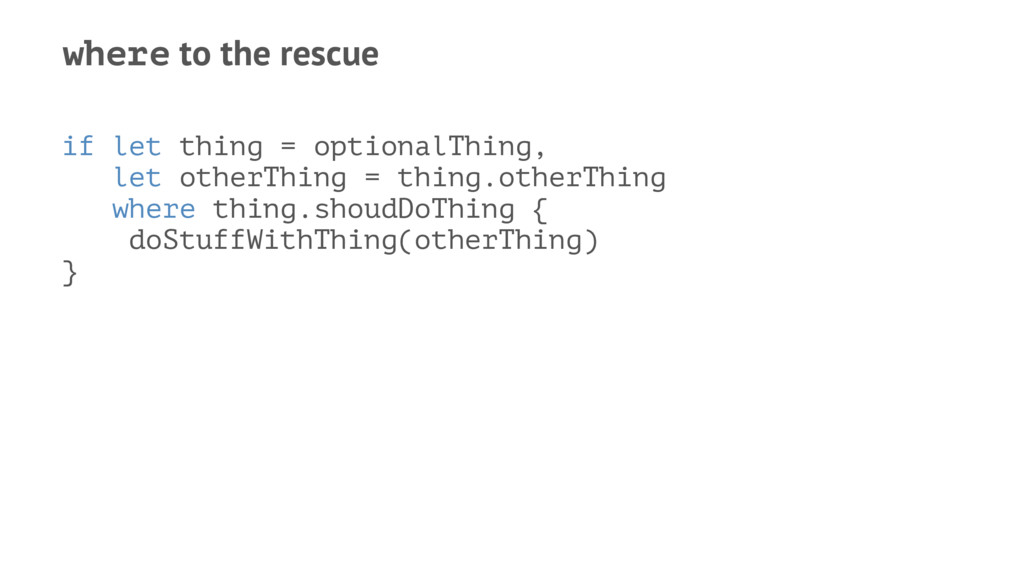where to the rescue if let thing = optionalThin...