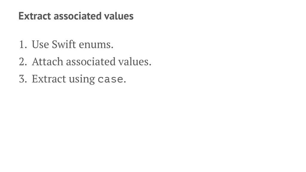 Extract associated values 1. Use Swift enums. 2...