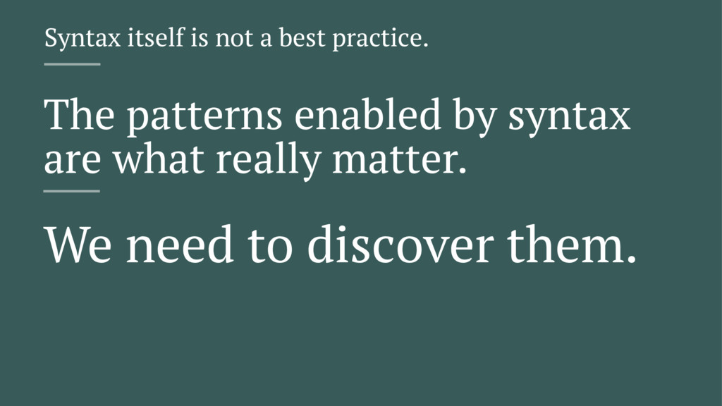 Syntax itself is not a best practice. The patte...