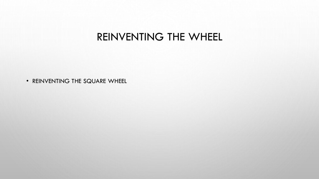 REINVENTING THE WHEEL • REINVENTING THE SQUARE ...