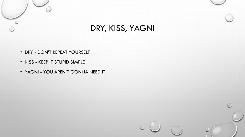 DRY, KISS, YAGNI • DRY - DON'T REPEAT YOURSELF ...