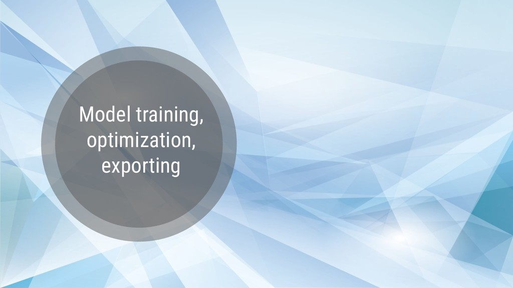 Model training, optimization, exporting