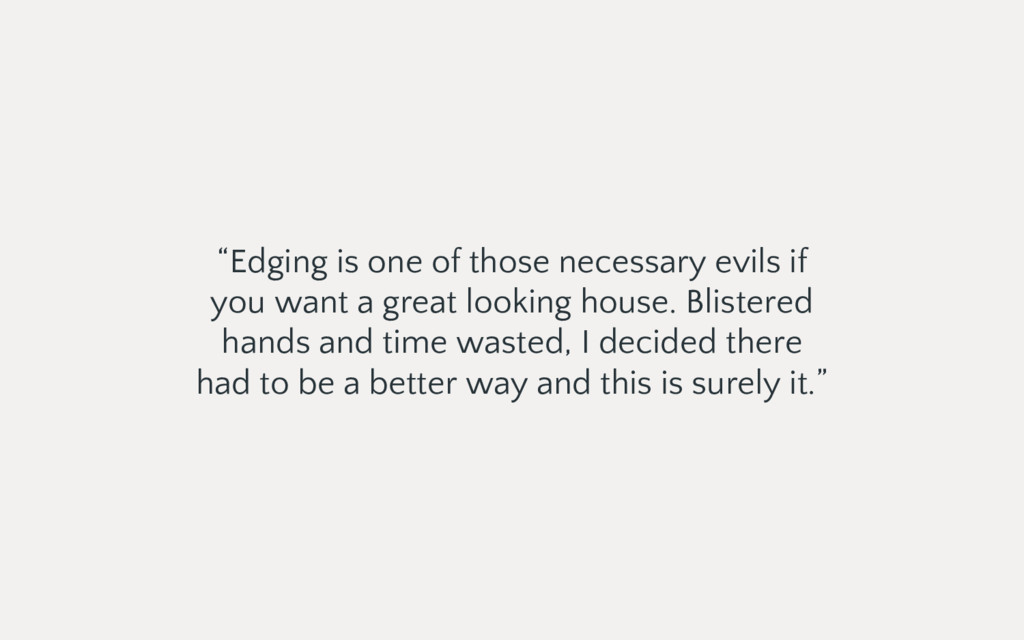 """Edging is one of those necessary evils if you ..."