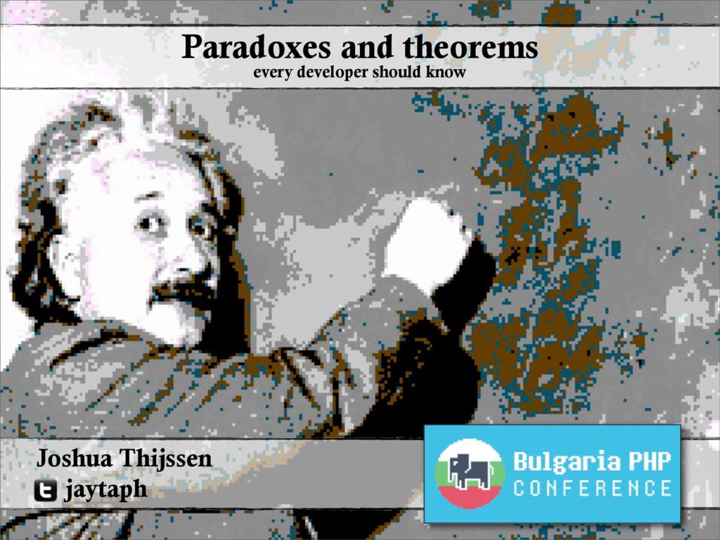 @jaytaph 1 Joshua Thijssen jaytaph Paradoxes an...