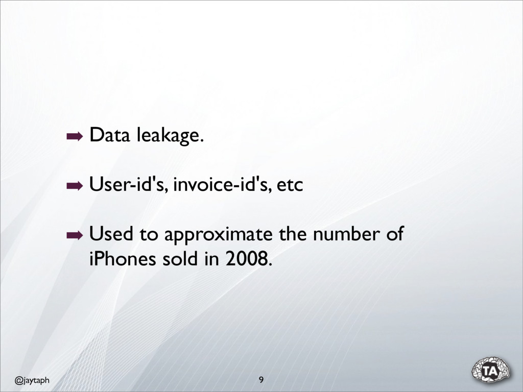 @jaytaph 9 ➡ Data leakage. ➡ User-id's, invoice...