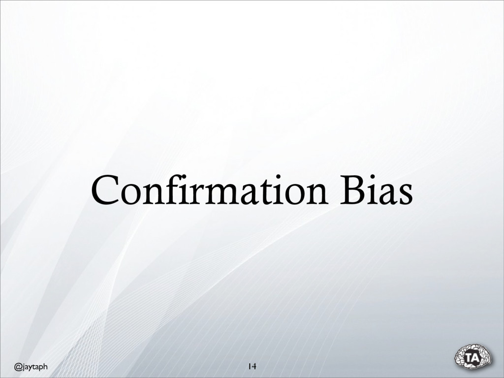 @jaytaph Confirmation Bias 14