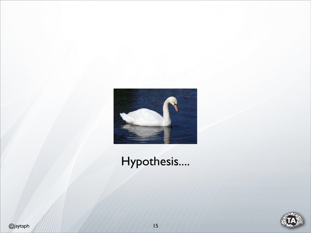 @jaytaph 15 Hypothesis....