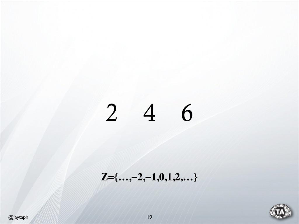 @jaytaph 2 4 6 19 Z={…,−2,−1,0,1,2,…}