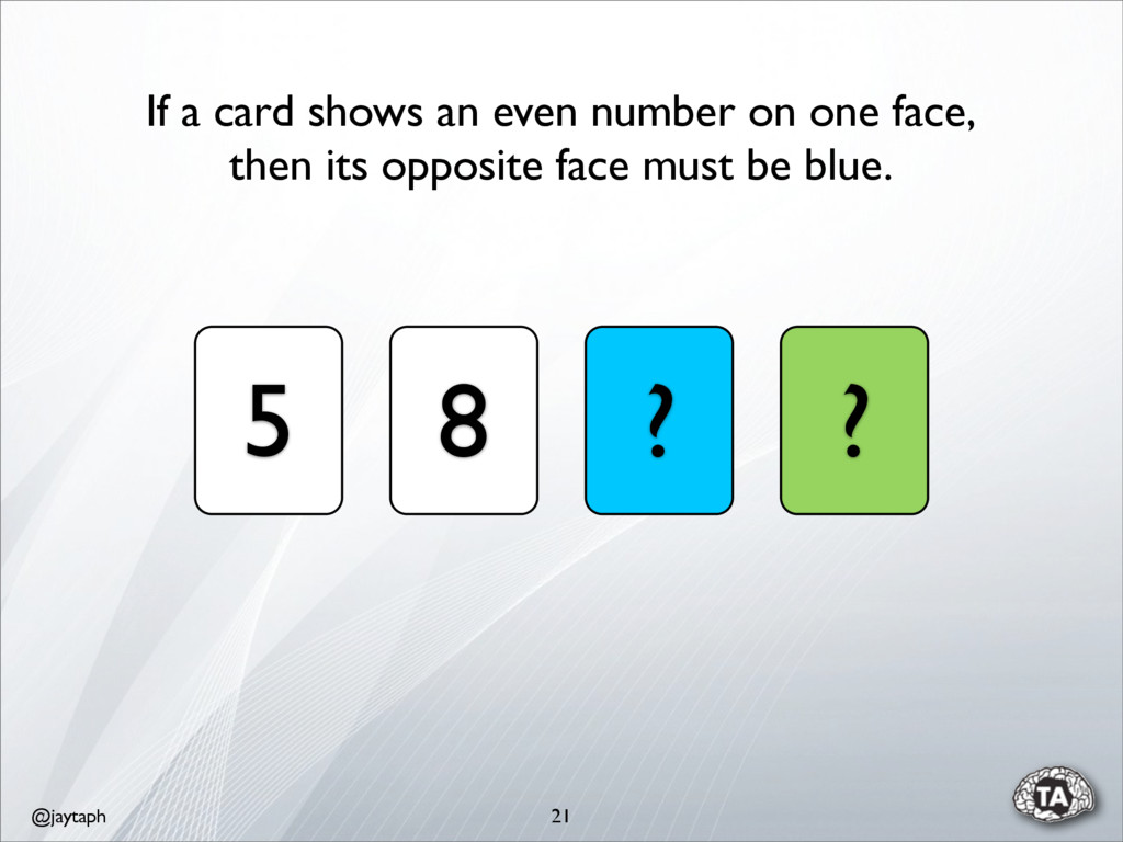 @jaytaph 21 5 8 ? ? If a card shows an even num...