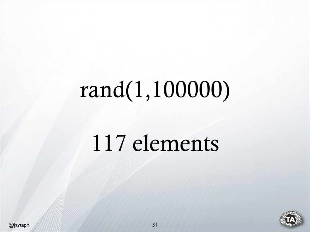 @jaytaph rand(1,100000) 117 elements 34