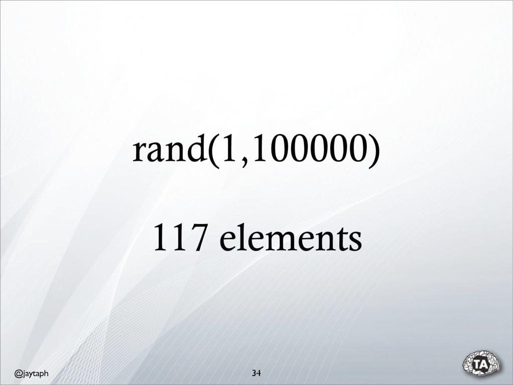 @jaytaph rand(1,100000) 117 elements 34