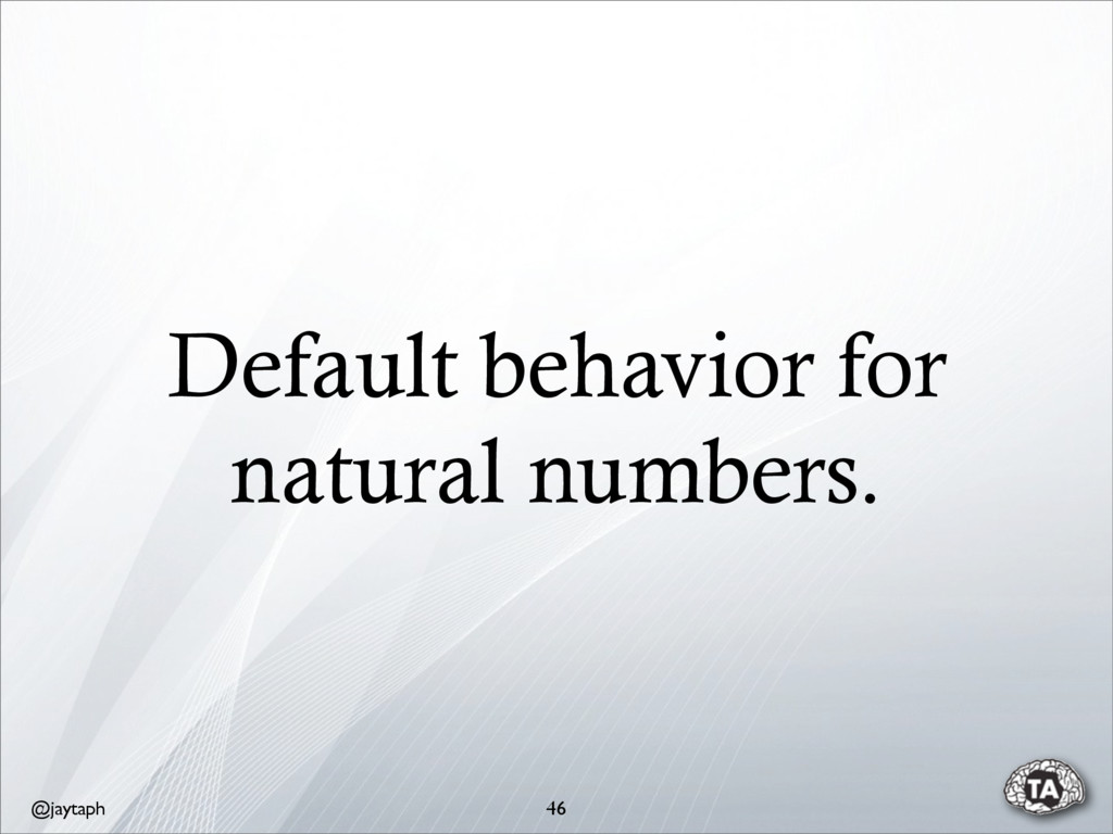 @jaytaph Default behavior for natural numbers. ...