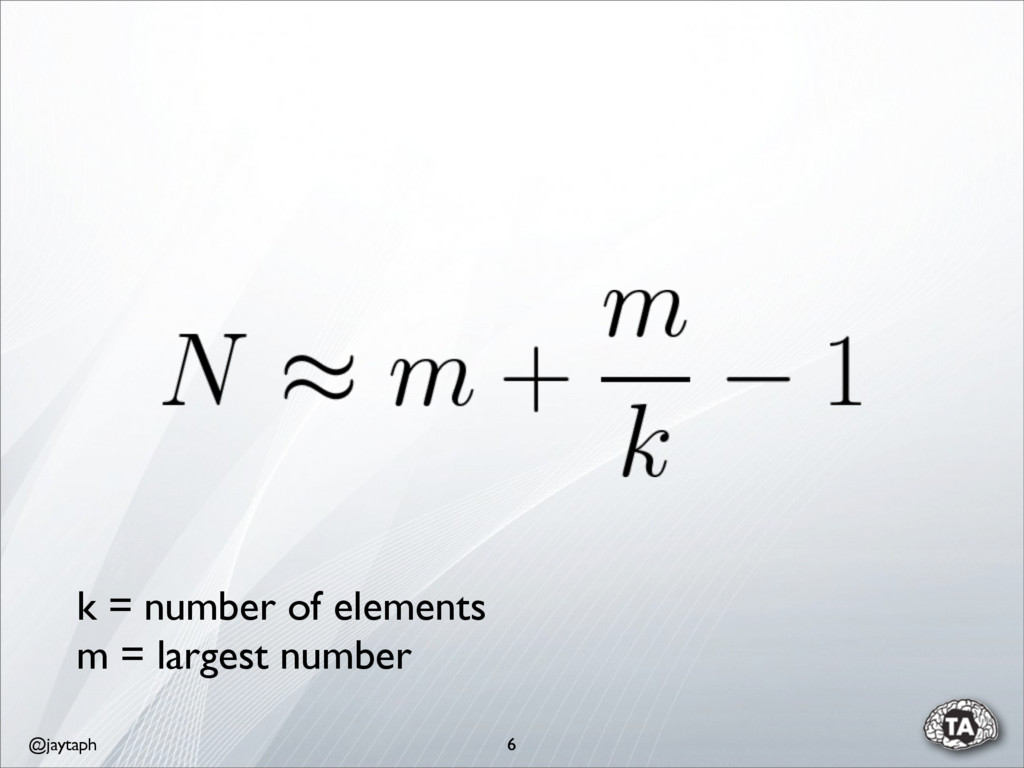 @jaytaph 6 k = number of elements m = largest n...