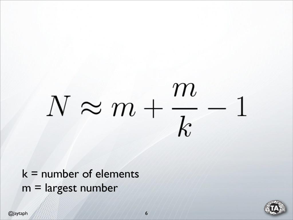 @jaytaph 6 k = number of elements m = largest n...