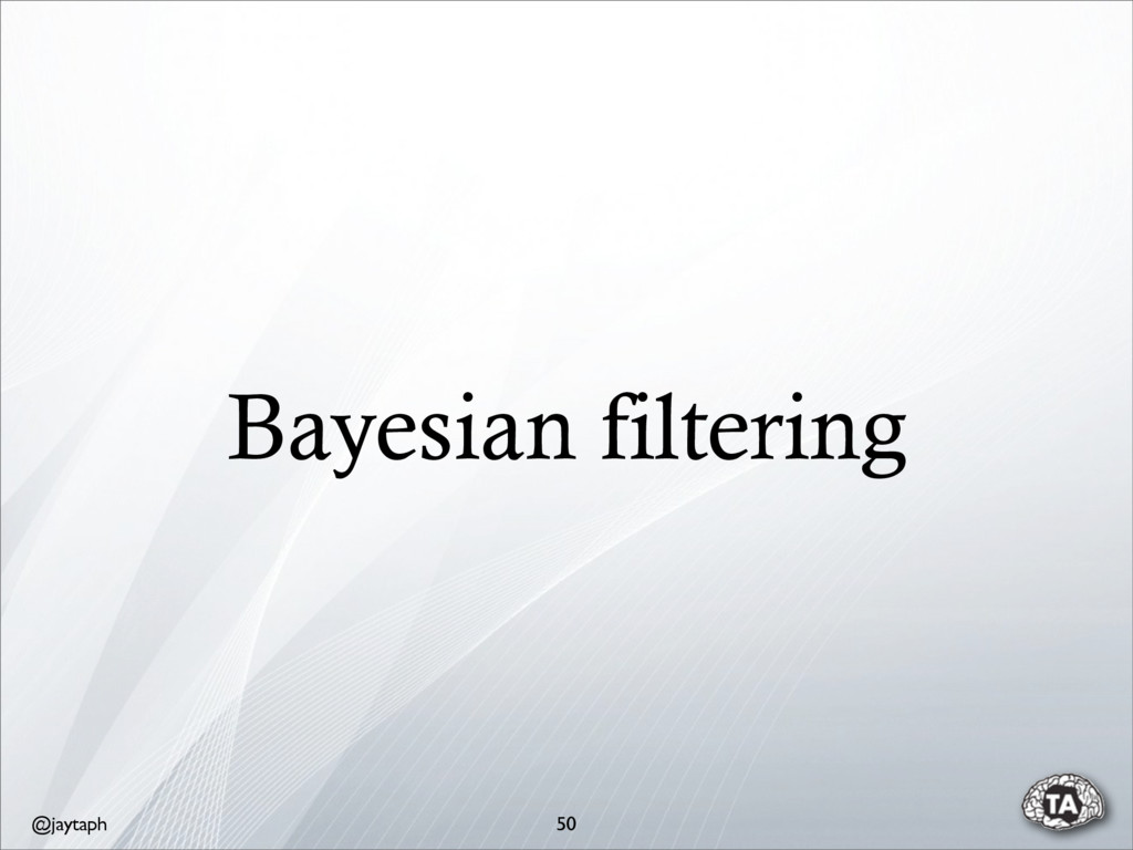 @jaytaph Bayesian filtering 50