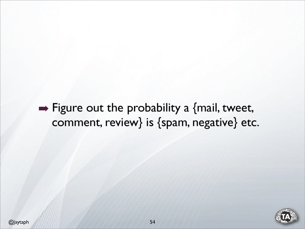 @jaytaph 54 ➡ Figure out the probability a {mai...