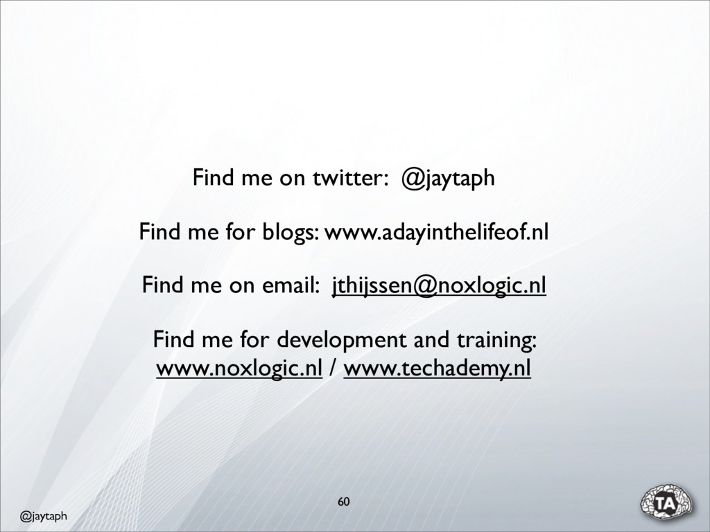 @jaytaph 60 Find me on twitter: @jaytaph Find m...