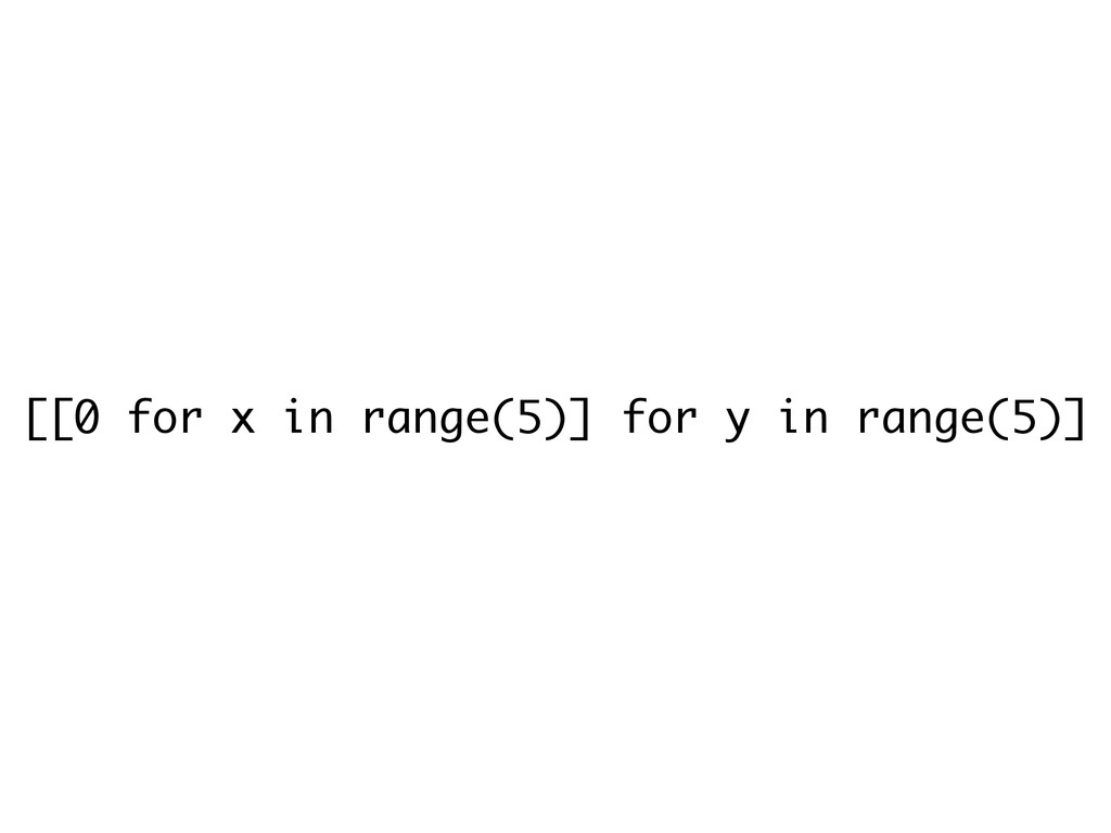 [[0 for x in range(5)] for y in range(5)]