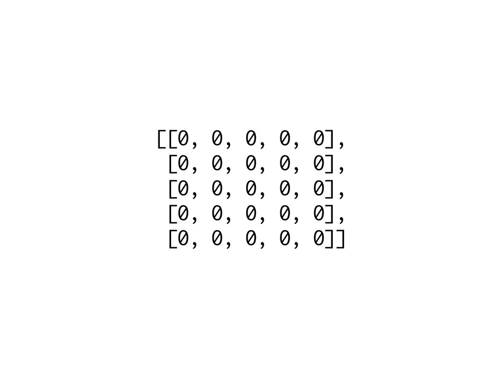 [[0, 0, 0, 0, 0], [0, 0, 0, 0, 0], [0, 0, 0, 0,...
