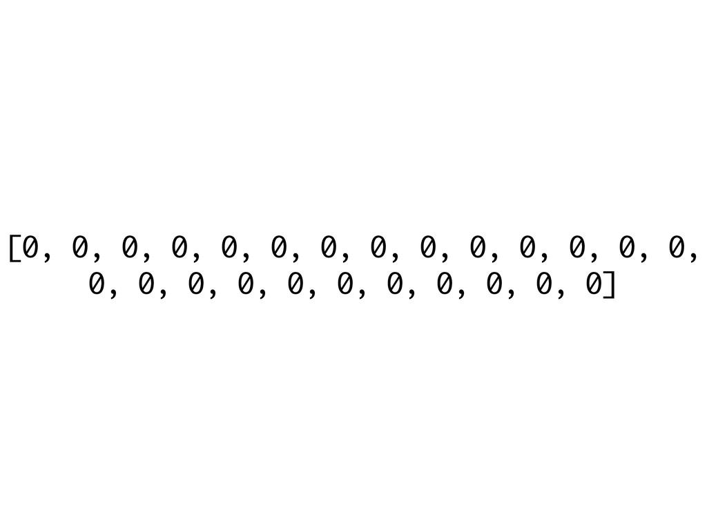 [0, 0, 0, 0, 0, 0, 0, 0, 0, 0, 0, 0, 0, 0, 0, 0...