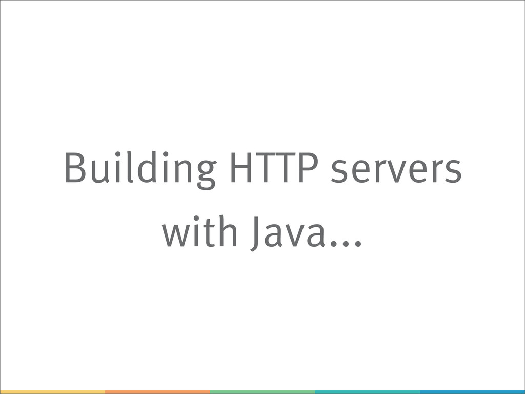 Building HTTP servers with Java...