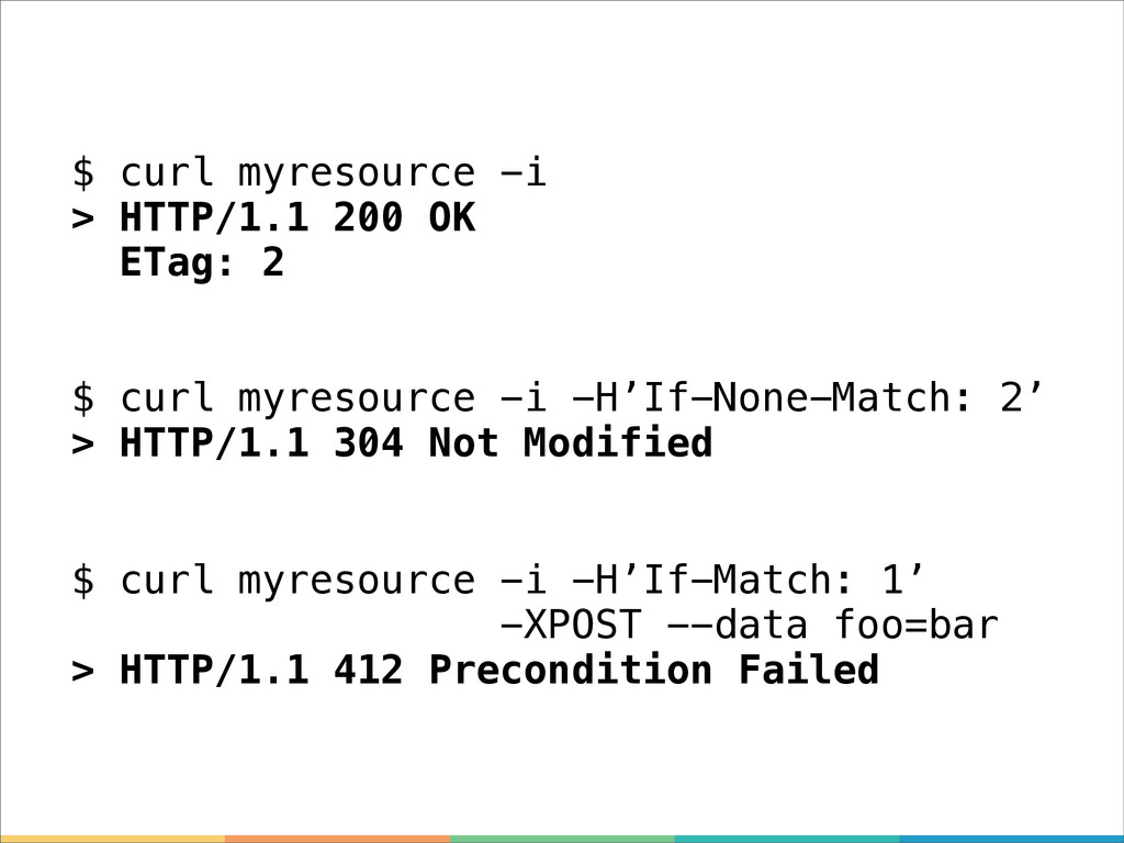 $ curl myresource -i > HTTP/1.1 200 OK ETag: 2 ...
