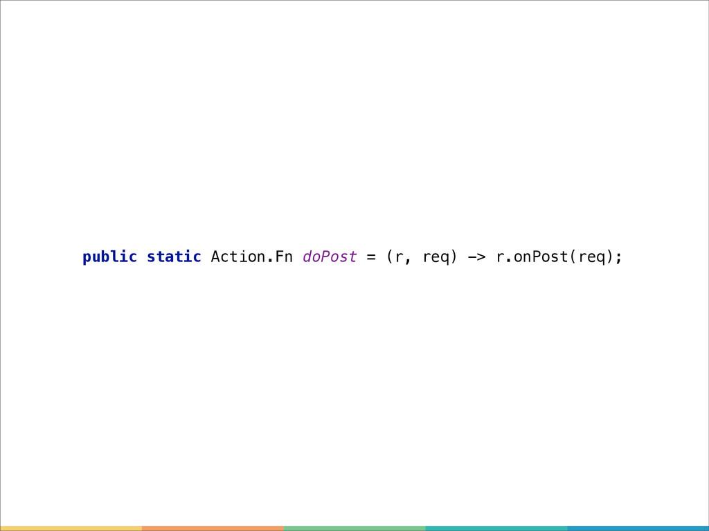 public static Action.Fn doPost = (r, req) -> r....