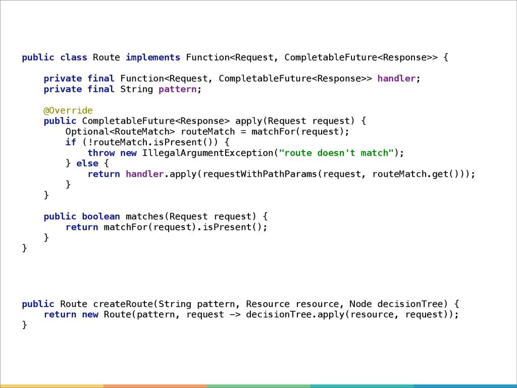 public class Route implements Function<Request,...