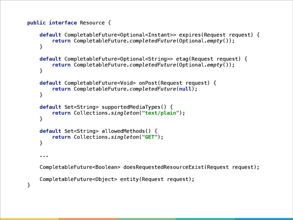 public interface Resource { default Completable...