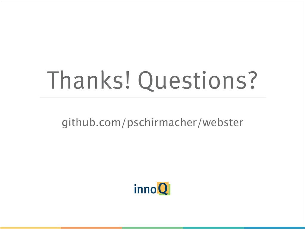 Thanks! Questions? github.com/pschirmacher/webs...