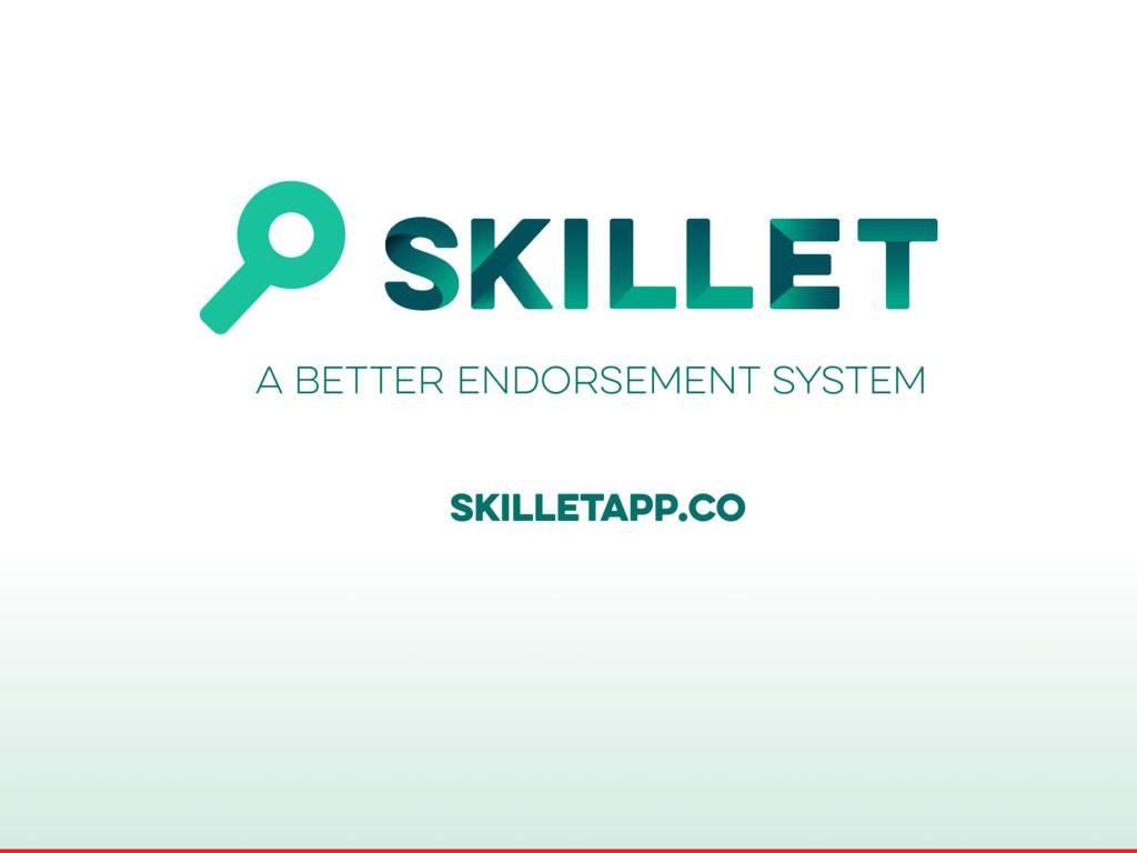 A better endorsement system skilletapp.co