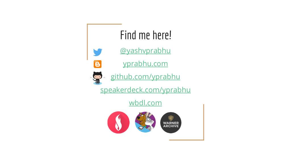 Find me here! @yashvprabhu yprabhu.com github.c...