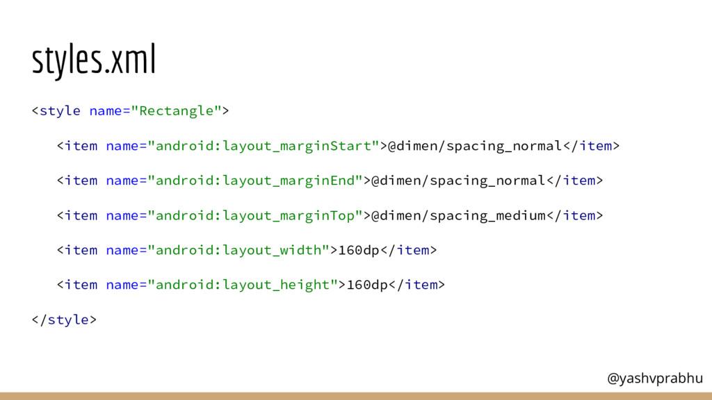 "styles.xml <style name=""Rectangle""> <item name=..."