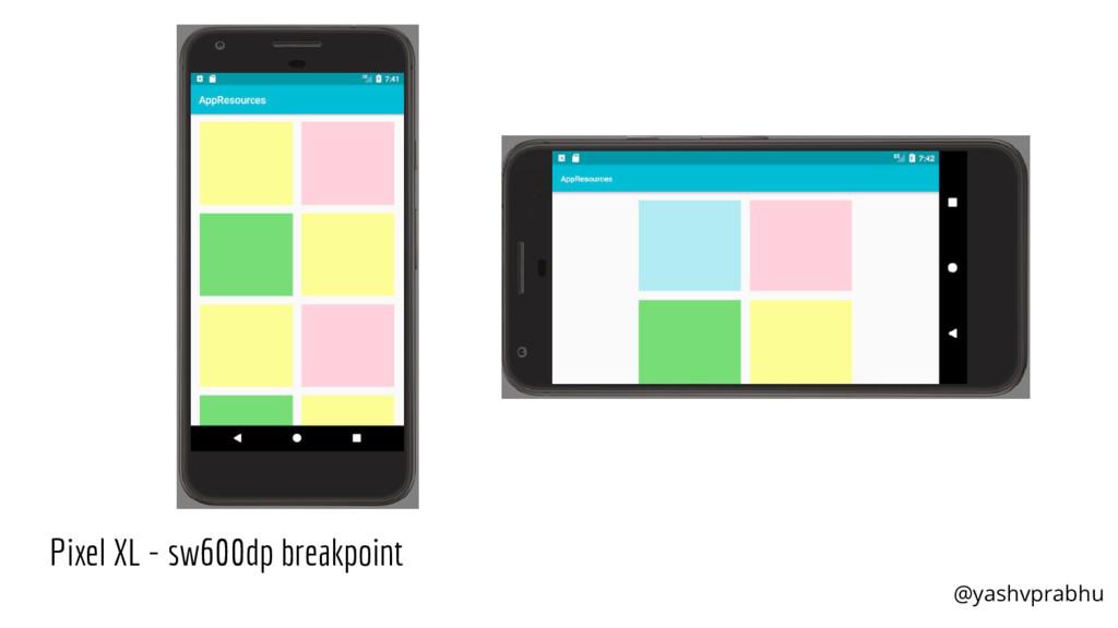 Pixel XL - sw600dp breakpoint @yashvprabhu