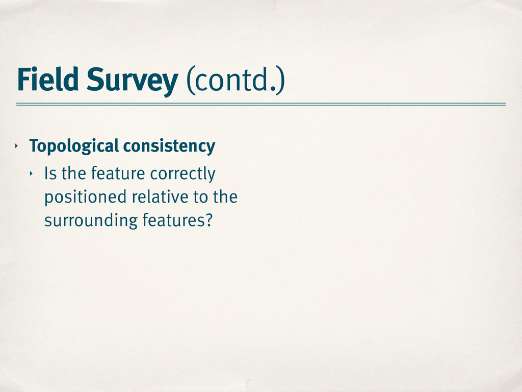 Field Survey (contd.) ‣ Topological consistency...