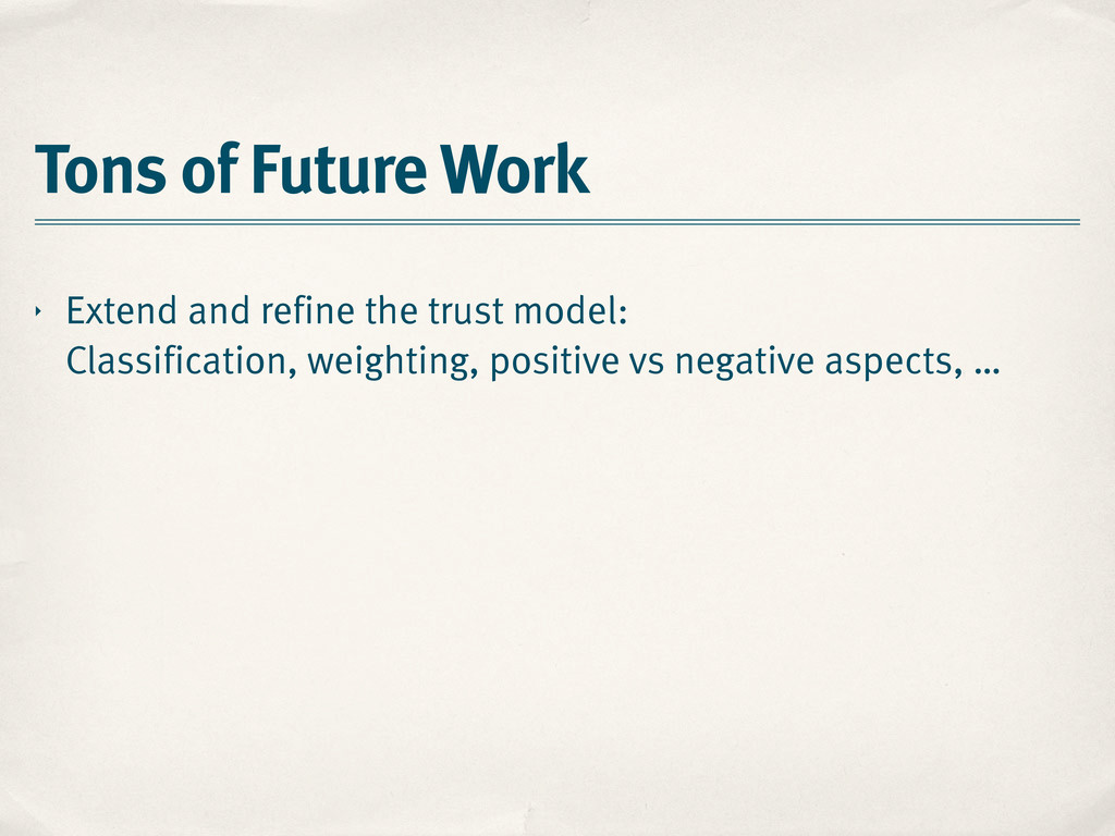 Tons of Future Work ‣ Extend and refine the tru...