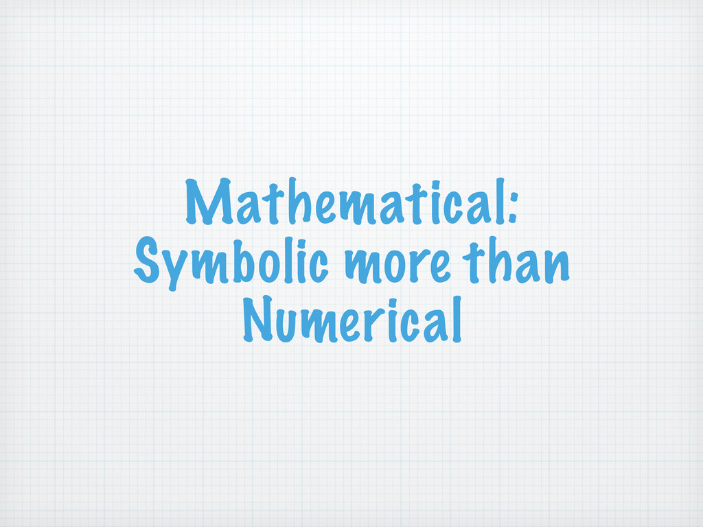 Mathematical: Symbolic more than Numerical