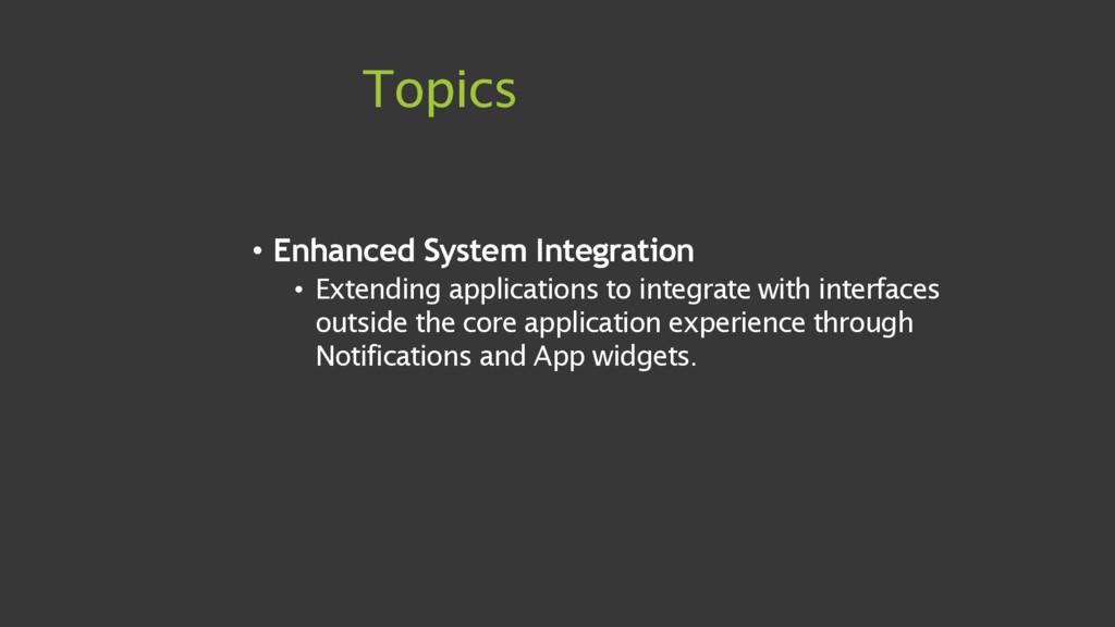 Topics • Enhanced System Integration • Extendin...