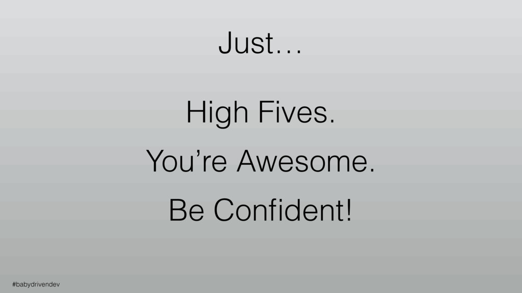 Just… High Fives. You're Awesome. Be Confident! ...