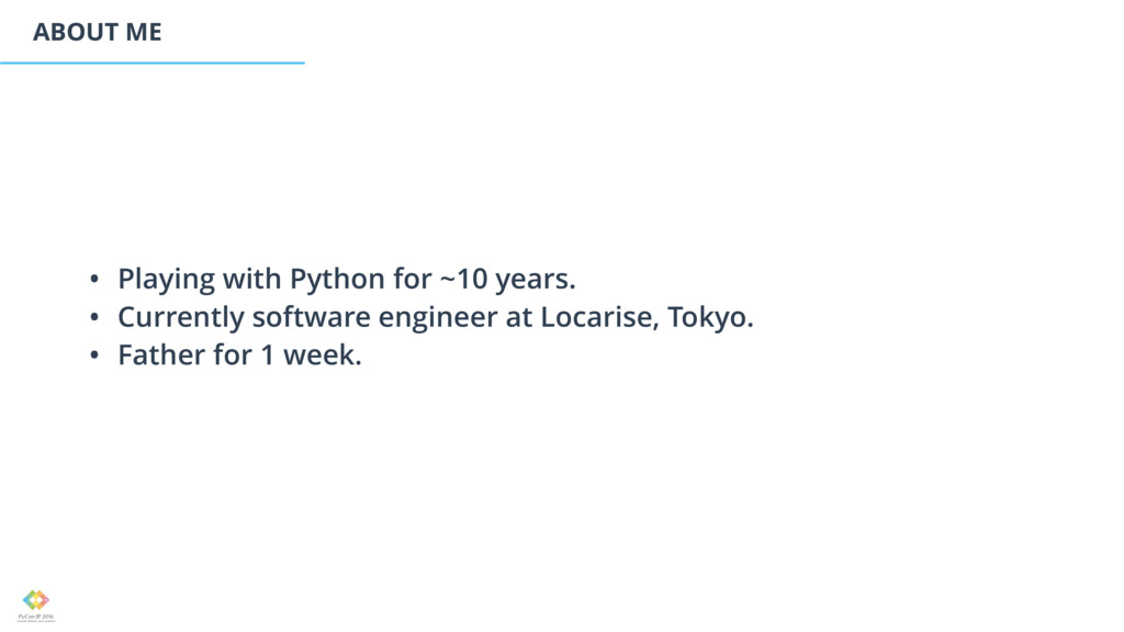 ABOUT ME • Playing with Python for ~10 years. •...