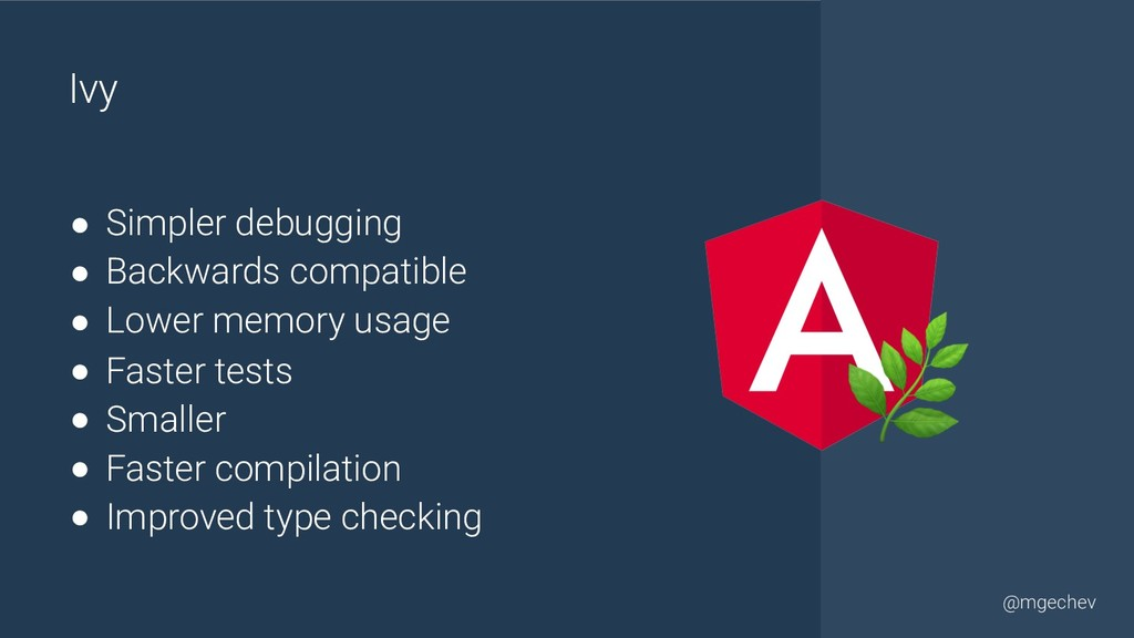 @yourtwitter @mgechev Ivy ● Simpler debugging ●...