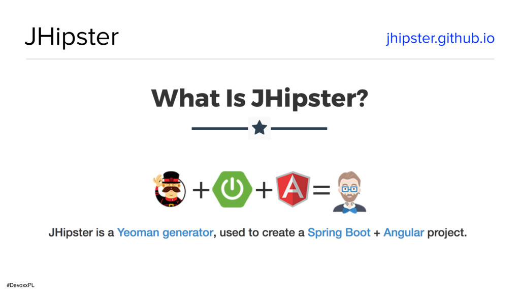 #DevoxxPL JHipster jhipster.github.io