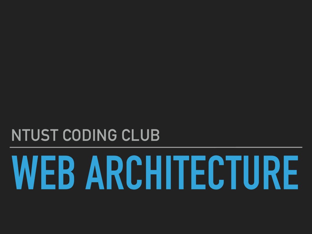 WEB ARCHITECTURE NTUST CODING CLUB