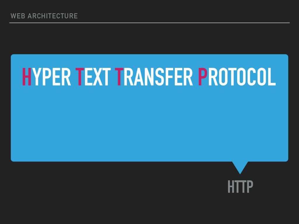 HYPER TEXT TRANSFER PROTOCOL HTTP WEB ARCHITECT...