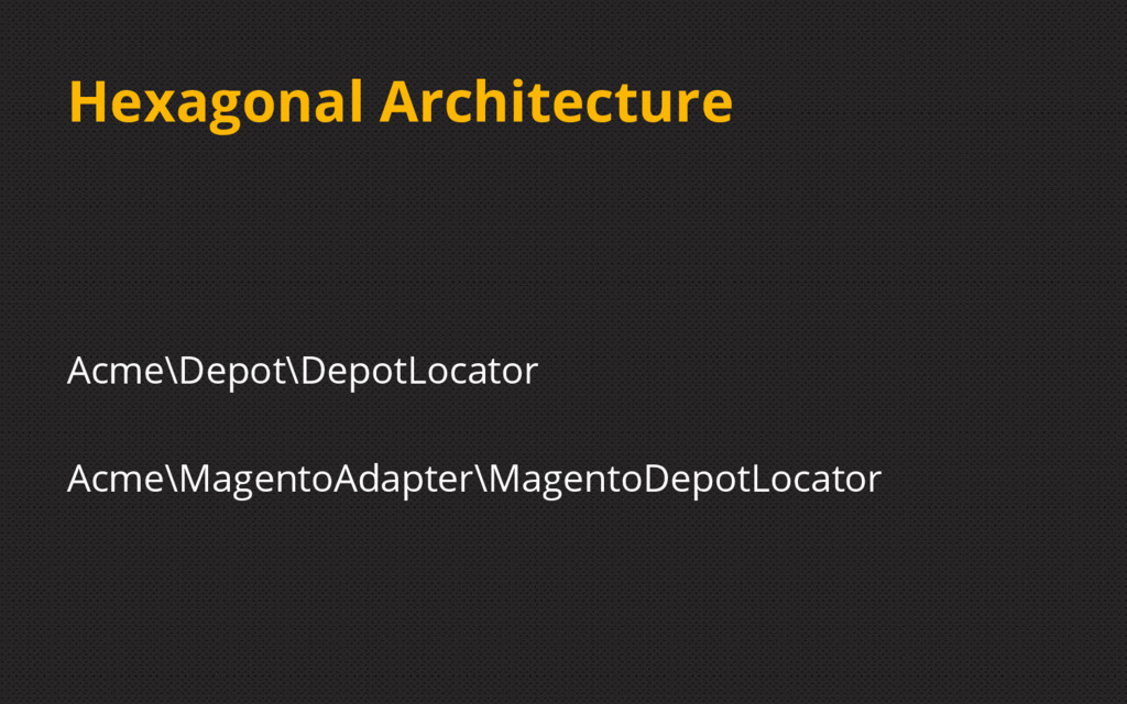 Hexagonal Architecture Acme\Depot\DepotLocator ...